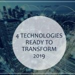 4 technologies ready to transform 2019
